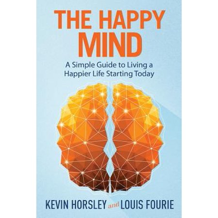 The Happy Mind : A Simple Guide to Living a Happier Life Starting (The Simple Mans Guide To Real Estate)