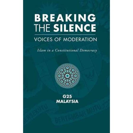 Breaking the Silence: Voices of Moderation: Islam in a Constitutional Democracy