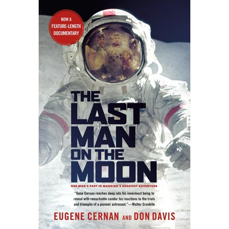The Last Man on the Moon : Astronaut Eugene Cernan and America's Race in (Last Man To Walk On The Moon)