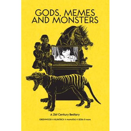 Gods, Memes and Monsters : A 21st Century Bestiary (Memes No A Halloween)