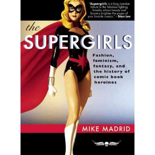 Supergirls: Fashion, Feminism, Fantasy, and the History of Comic Book Heroines