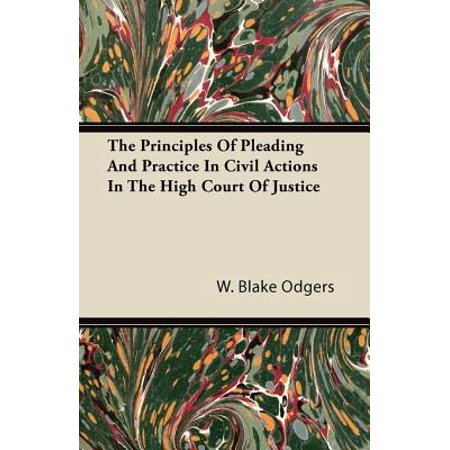 The Principles of Pleading and Practice in Civil Actions in the High Court of Justice -