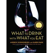 What to Drink with What You Eat : The Definitive Guide to Pairing Food with Wine, Beer, Spirits, Coffee, Tea - Even Water - Based on Expert Advice from America's Best Sommeliers
