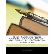 Human Nature and Morals According to Auguste Comte : With Notes Illustrative of the Principles of Positivism