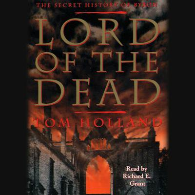 Lord of the Dead the Secret History of Byron -