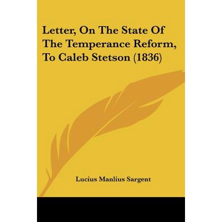 - Letter, on the State of the Temperance Reform, to Caleb Stetson (1836)