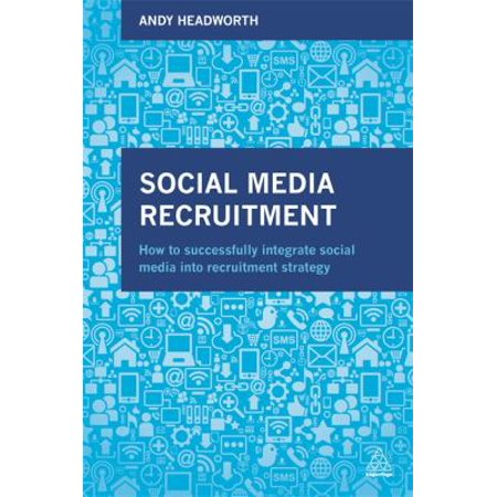 Social Media Recruitment  How To Successfully Integrate Social Media Into Recruitment Strategy