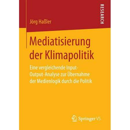 Mediatisierung Der Klimapolitik : Eine Vergleichende Input-Output-Analyse Zur Übernahme Der Medienlogik Durch Die