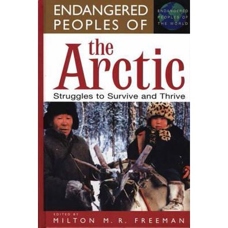 Endangered Peoples of the Arctic : Struggles to Survive and Thrive