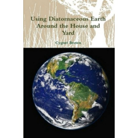 Using Diatomaceous Earth Around the House and Yard - eBook