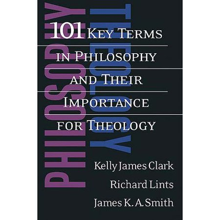 101 Key Terms in Philosophy and Their Importance for Theology by
