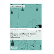 Die Ahnen von Sherlock Holmes: Edgar Allan Poe und die Anfänge der Detektivliteratur - eBook