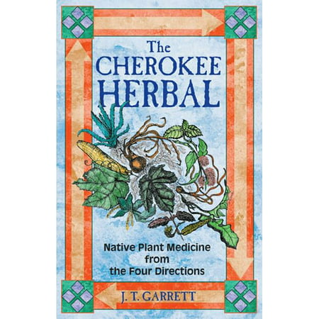 The Cherokee Herbal : Native Plant Medicine from the Four Directions