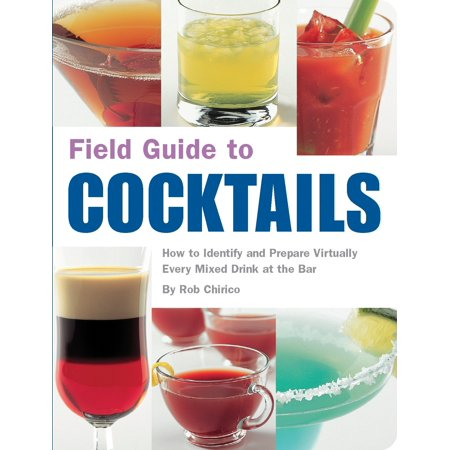 Field Guide to Cocktails : How to Identify and Prepare Virtually Every Mixed Drink at the