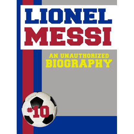 Lionel Messi: An Unauthorized Biography - eBook