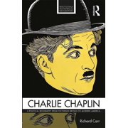 Routledge Historical Biographies: Charlie Chaplin: A Political Biography from Victorian Britain to Modern America (Paperback)