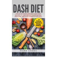 DASH Diet: Top 60 Delicious and Easy DASH Diet Recipes to Lose Weight, Lower Blood Pressure, and Stop Hypertension Fast (DASH Diet Series) (Volume 1) (Hardcover)