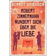Robert Zimmermann wundert sich über die Liebe - eBook
