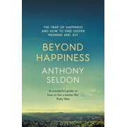 Beyond Happiness : The trap of happiness and how to find deeper meaning and joy