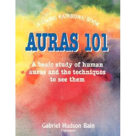 Rainbow Aura Quartz - Auras 101 : A Basic Study of Human Auras and the Techniques to See Them