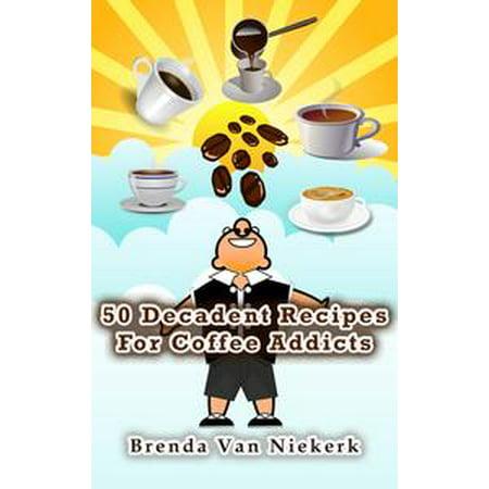 50 Decadent Recipes For Coffee Addicts - eBook (Halloween Coffee Recipe)