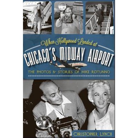 When Hollywood Landed at Chicago's Midway Airport : The Photos and Stories of Mike (Best Food At Midway Airport)