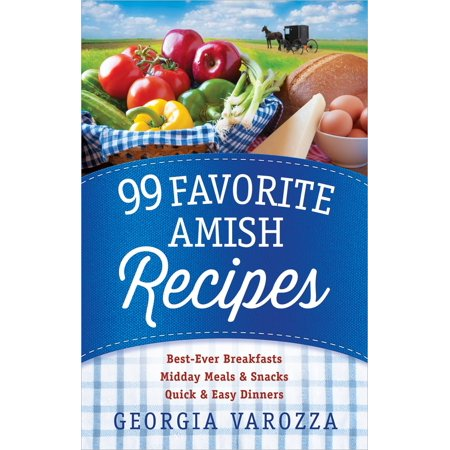 99 Favorite Amish Recipes : *best-Ever Breakfasts *midday Meals and Snacks *quick and Easy