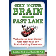 Get Your Brain in the Fast Lane : Turbocharge Your Memory with More Than 100 Brain-Building Exercises