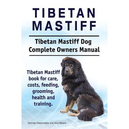Mastiff Rescue (Tibetan Mastiff. Tibetan Mastiff Dog Complete Owners Manual. Tibetan Mastiff Book for Care, Costs, Feeding, Grooming, Health and Training.)