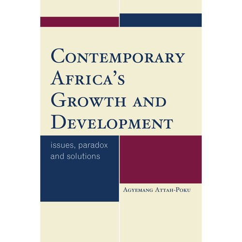 Contemporary Africa's Growth and Development: Issues, Paradox and Solutions