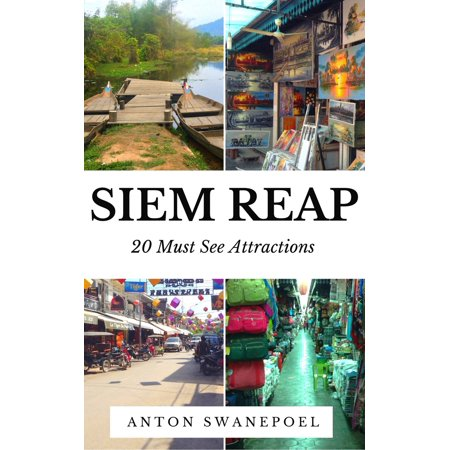 Siem Reap: 20 Must See Attractions - eBook (Best Time To Visit Cambodia Siem Reap)