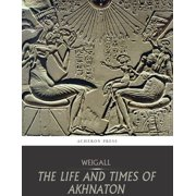 The Life and Times of Akhnaton - eBook