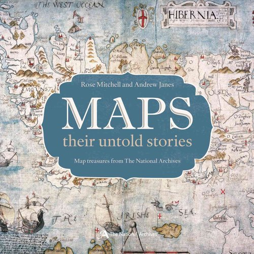 Maps: Their Untold Stories: Map Treasures From the National Archives
