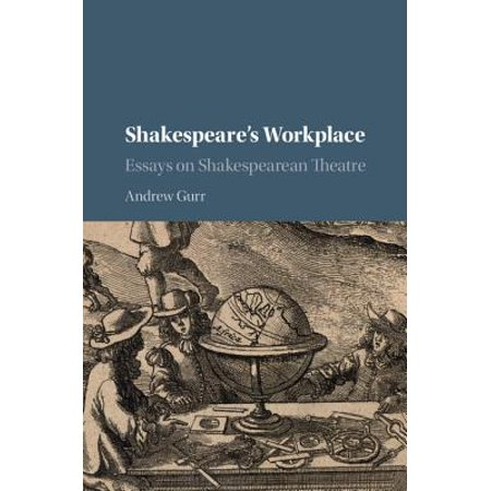 Essays On Writing By Writers Shakespeares Workplace  Essays On Shakespearean Theatre Of Mice And Men Essays also Samples Of Definition Essays Shakespeares Workplace  Essays On Shakespearean Theatre  Walmartcom An Essay On Indian Culture