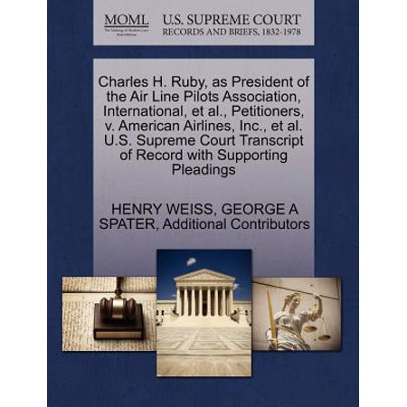 Charles H. Ruby, as President of the Air Line Pilots Association, International, et al., Petitioners, V. American Airlines, Inc., et al. U.S. Supreme Court Transcript of Record with Supporting