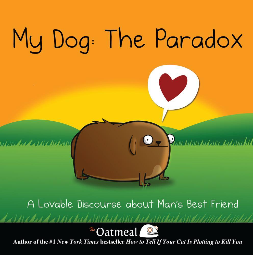 Oatmeal: My Dog: The Paradox: A Lovable Discourse about Man's Best Friend (Hardcover)