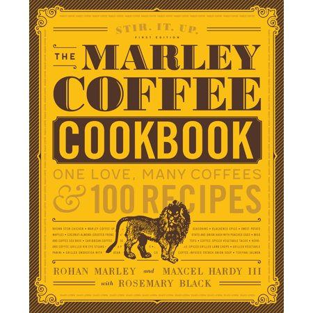 The Marley Coffee Cookbook : One Love, Many Coffees, and 100 Recipes (Black Rum Recipes)