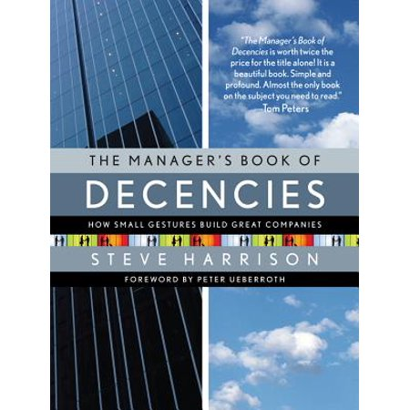 The Manager's Book of Decencies : How Small Gestures Build Great Companies