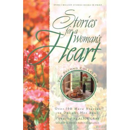 Stories For A Womans Heart  Over 100 More Stories To Delight Her Soul