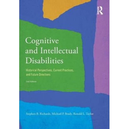 Cognitive And Intellectual Disabilities  Historical Perspectives  Current Practices  And Future Directions