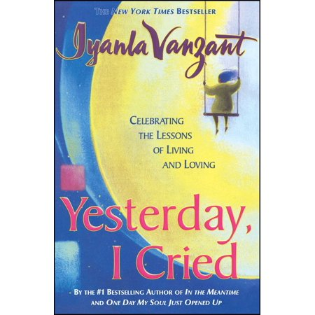 Yesterday I Cried : Celebrating The Lessons Of Living And (The Cry Of The Children Lesson Plan)