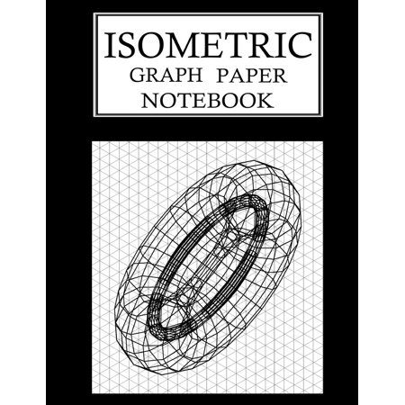 Isometric Graph Paper Notebook: Isometric Grid Paper 3D Drawing Book - 1/4  Inch Equilateral Triangle 150 Pages 8 5 X 11 Inches (Paperback)