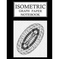 Isometric Graph Paper Notebook: Isometric Grid Paper 3D Drawing Book - 1/4 Inch Equilateral Triangle 150 Pages 8.5 x 11 Inches (Paperback)
