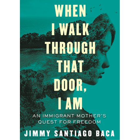 When I Walk Through That Door, I Am : An Immigrant Mother's Quest ()