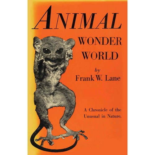 Animal Wonder World: A Chronicle of the Unusual in Nature