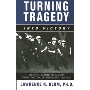 Turning Tragedy Into Victory: Lessons Learned from Cops Who Have Fallen Enforcing the Law (Paperback)