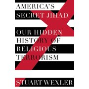 America's Secret Jihad : The Hidden History of Religious Terrorism in the United States