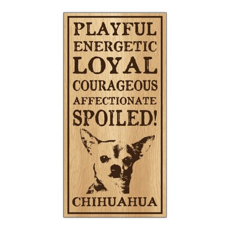 Wood Dog Breed Personality Sign - Spoiled Chihuahua - Home, Office, Decor, Decoration, Gifts