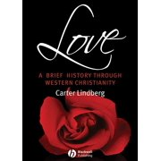 Love : A Brief History Through Western Christianity
