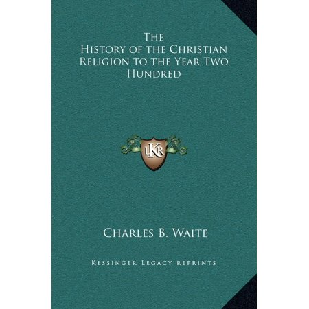 The History of the Christian Religion to the Year Two Hundred